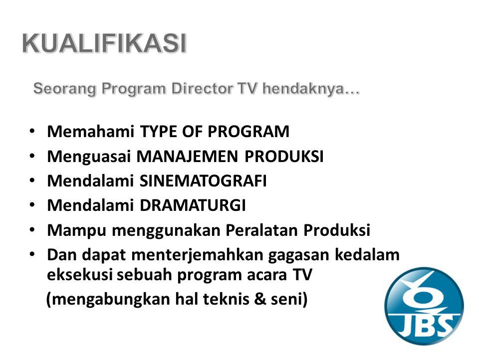 Memahami TYPE OF PROGRAM Menguasai MANAJEMEN PRODUKSI Mendalami SINEMATOGRAFI Mendalami DRAMATURGI Mampu menggunakan Peralatan Produksi Dan dapat menterjemahkan gagasan kedalam eksekusi sebuah program acara TV (mengabungkan hal teknis & seni)