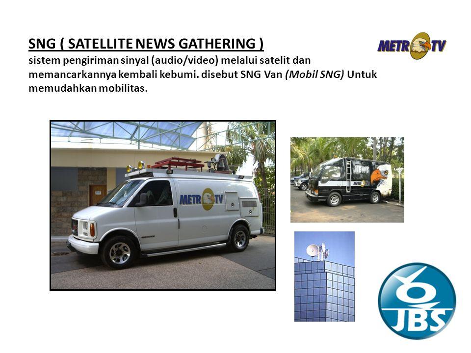 SNG ( SATELLITE NEWS GATHERING ) sistem pengiriman sinyal (audio/video) melalui satelit dan memancarkannya kembali kebumi.