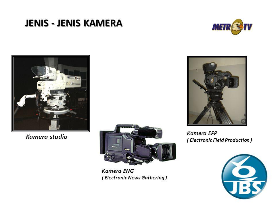 Kamera studio Kamera ENG ( Electronic News Gathering ) Kamera EFP ( Electronic Field Production ) JENIS - JENIS KAMERA