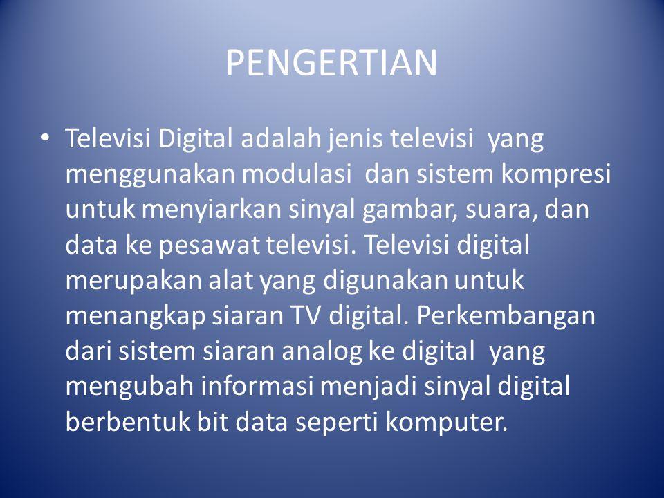 PENGERTIAN Televisi Digital adalah jenis televisi yang menggunakan modulasi dan sistem kompresi untuk menyiarkan sinyal gambar, suara, dan data ke pes