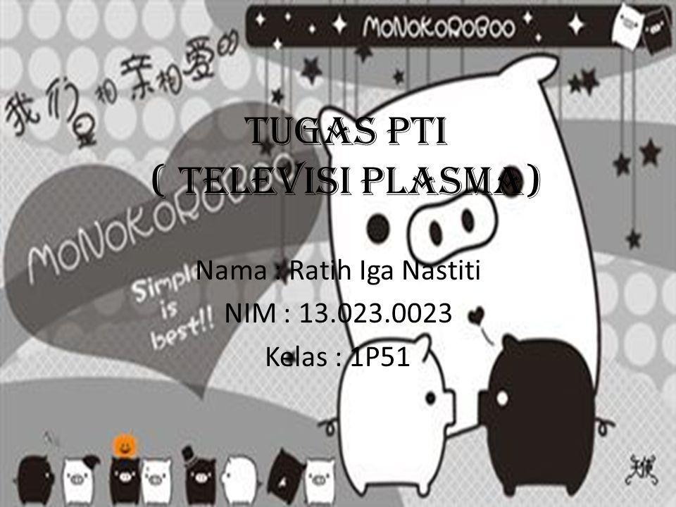 TUGAS PTI ( Televisi Plasma) Nama : Ratih Iga Nastiti NIM : 13.023.0023 Kelas : 1P51