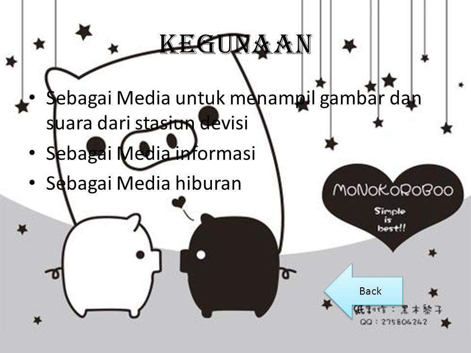 Kegunaan Sebagai Media untuk menampil gambar dan suara dari stasiun devisi Sebagai Media informasi Sebagai Media hiburan Back