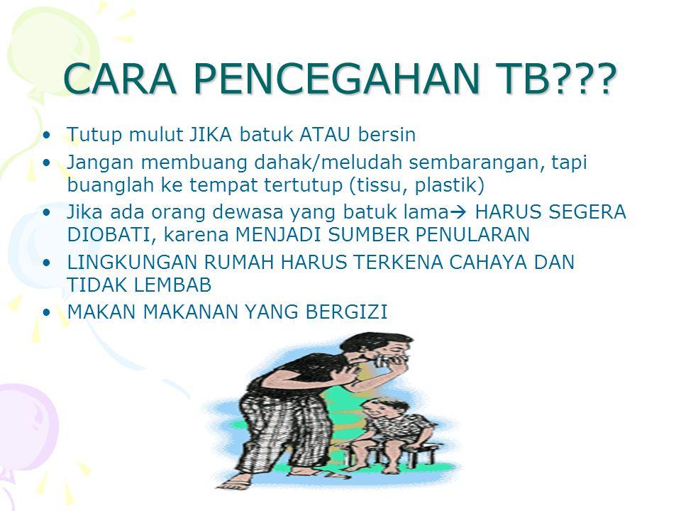 CARA PENCEGAHAN TB??? Tutup mulut JIKA batuk ATAU bersin Jangan membuang dahak/meludah sembarangan, tapi buanglah ke tempat tertutup (tissu, plastik)