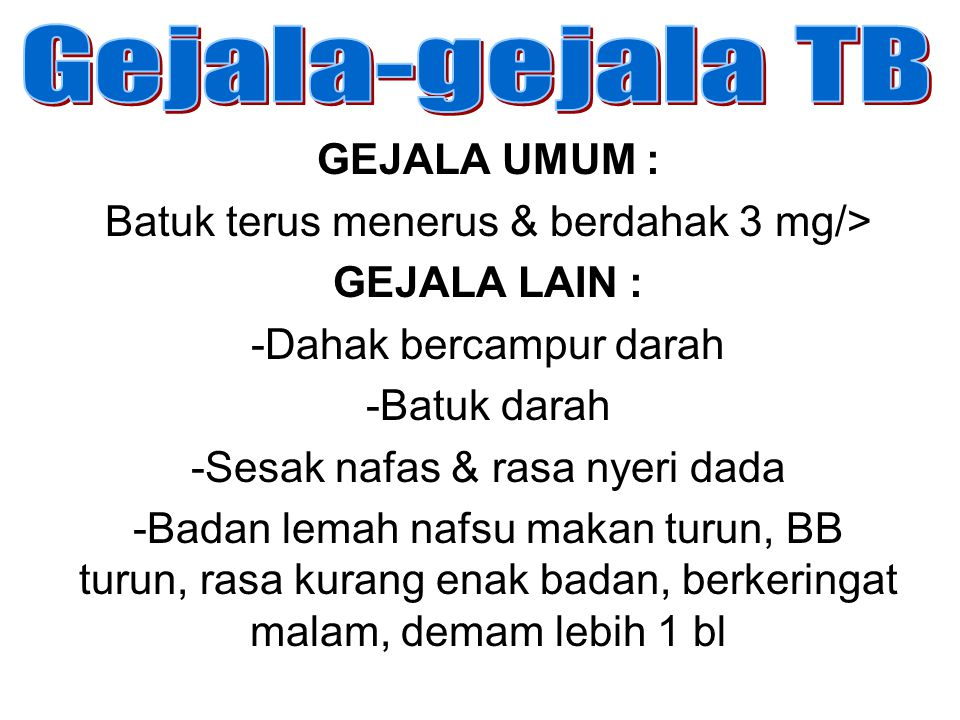 GEJALA UMUM : Batuk terus menerus & berdahak 3 mg/> GEJALA LAIN : -Dahak bercampur darah -Batuk darah -Sesak nafas & rasa nyeri dada -Badan lemah nafs