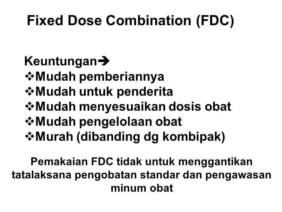 Fixed Dose Combination (FDC) Keuntungan   Mudah pemberiannya  Mudah untuk penderita  Mudah menyesuaikan dosis obat  Mudah pengelolaan obat  Mura