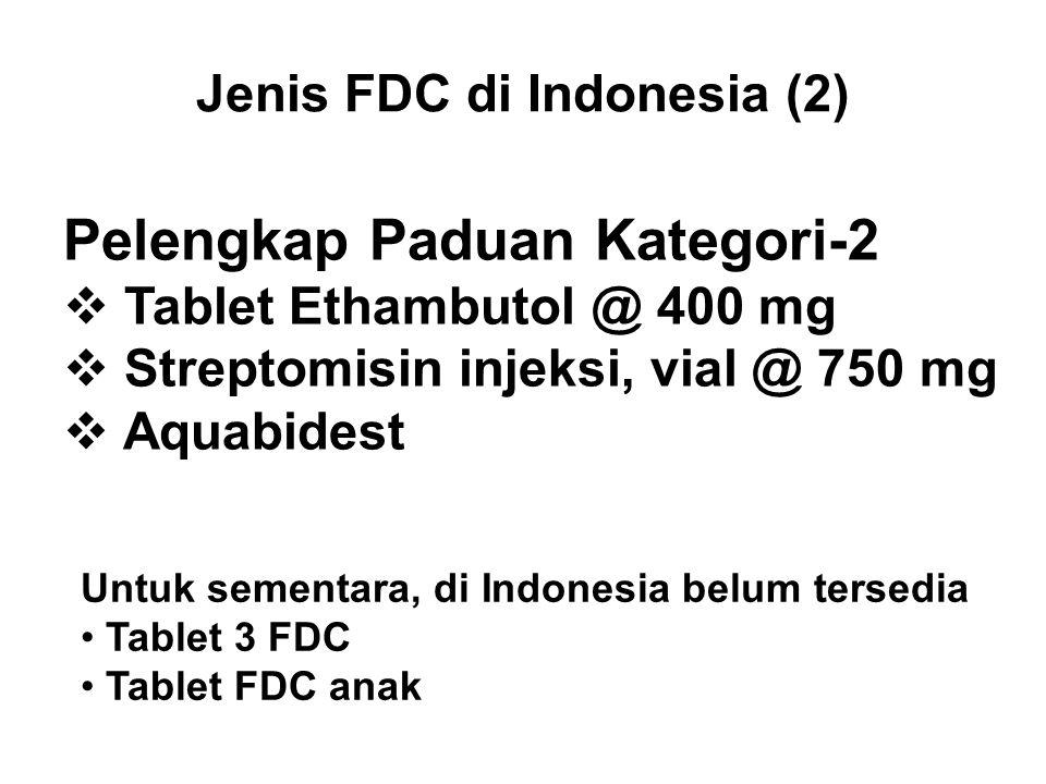 Jenis FDC di Indonesia (2) Pelengkap Paduan Kategori-2  Tablet Ethambutol @ 400 mg  Streptomisin injeksi, vial @ 750 mg  Aquabidest Untuk sementara