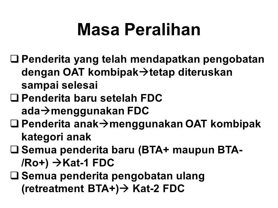 Masa Peralihan  Penderita yang telah mendapatkan pengobatan dengan OAT kombipak  tetap diteruskan sampai selesai  Penderita baru setelah FDC ada 