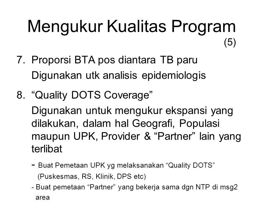 """7.Proporsi BTA pos diantara TB paru Digunakan utk analisis epidemiologis 8.""""Quality DOTS Coverage"""" Digunakan untuk mengukur ekspansi yang dilakukan, d"""