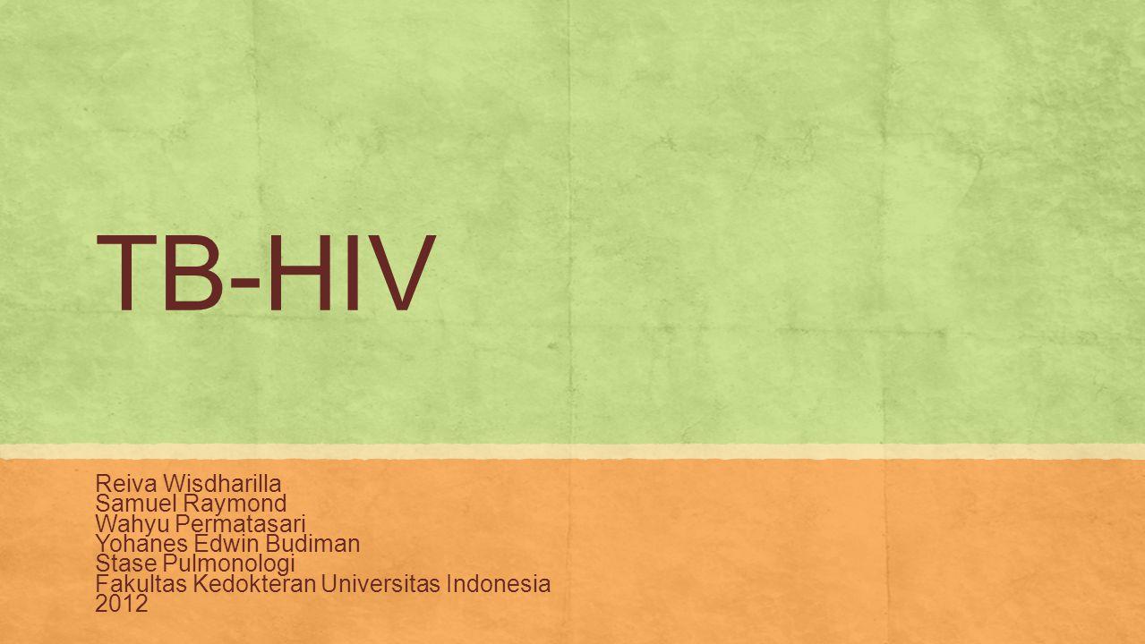 TB-HIV Reiva Wisdharilla Samuel Raymond Wahyu Permatasari Yohanes Edwin Budiman Stase Pulmonologi Fakultas Kedokteran Universitas Indonesia 2012