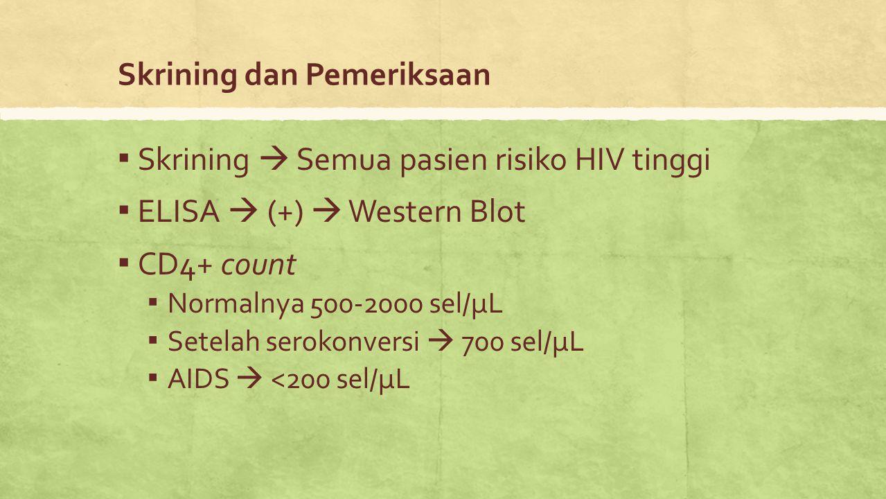 Skrining dan Pemeriksaan ▪ Skrining  Semua pasien risiko HIV tinggi ▪ ELISA  (+)  Western Blot ▪ CD4+ count ▪ Normalnya 500-2000 sel/μL ▪ Setelah s