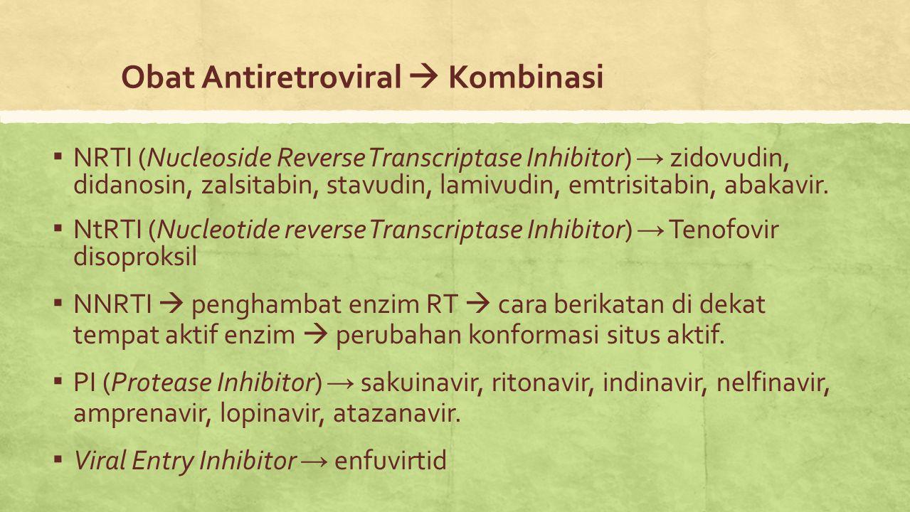 Obat Antiretroviral  Kombinasi ▪ NRTI (Nucleoside Reverse Transcriptase Inhibitor) → zidovudin, didanosin, zalsitabin, stavudin, lamivudin, emtrisita