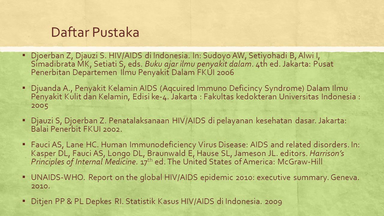 Daftar Pustaka ▪ Djoerban Z, Djauzi S. HIV/AIDS di Indonesia. In: Sudoyo AW, Setiyohadi B, Alwi I, Simadibrata MK, Setiati S, eds. Buku ajar ilmu peny