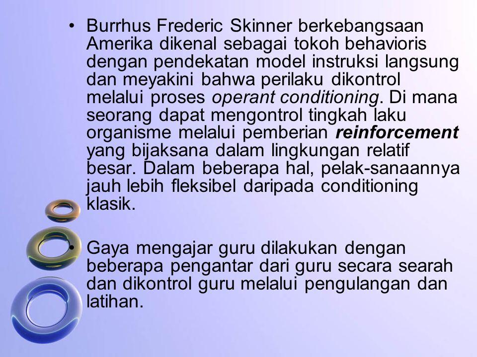 B. F. SKINNER 1904 – 1990 Operant Conditioning Dari eksperimen yang dilakukan B.F. Skinner terhadap tikus dan selanjutnya terhadap burung merpati meng