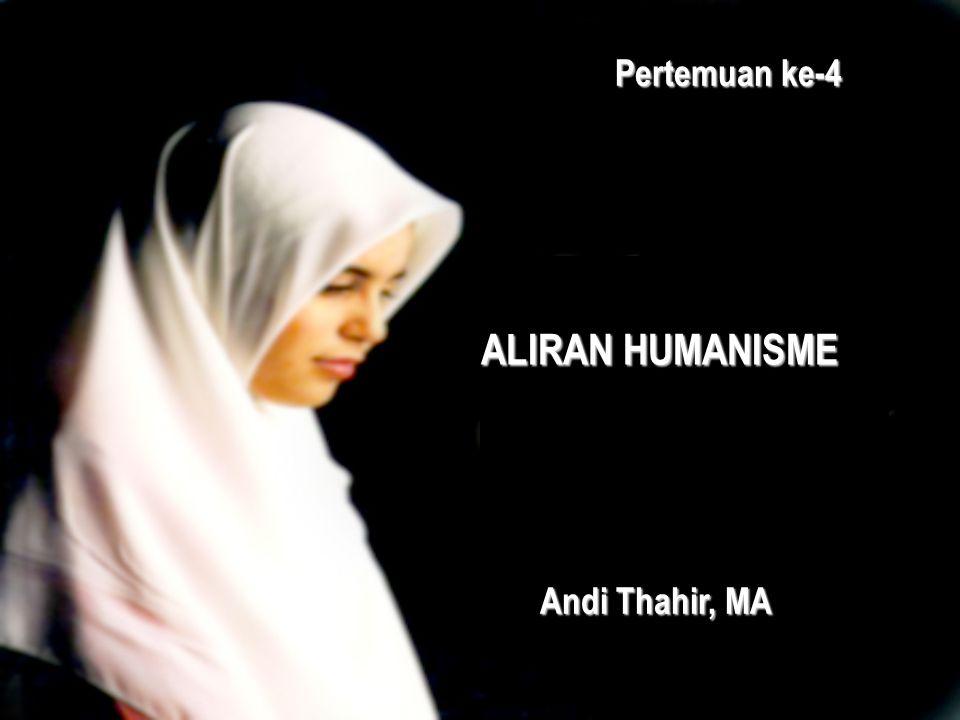 ALIRAN HUMANISME Pertemuan ke-4 Andi Thahir, MA
