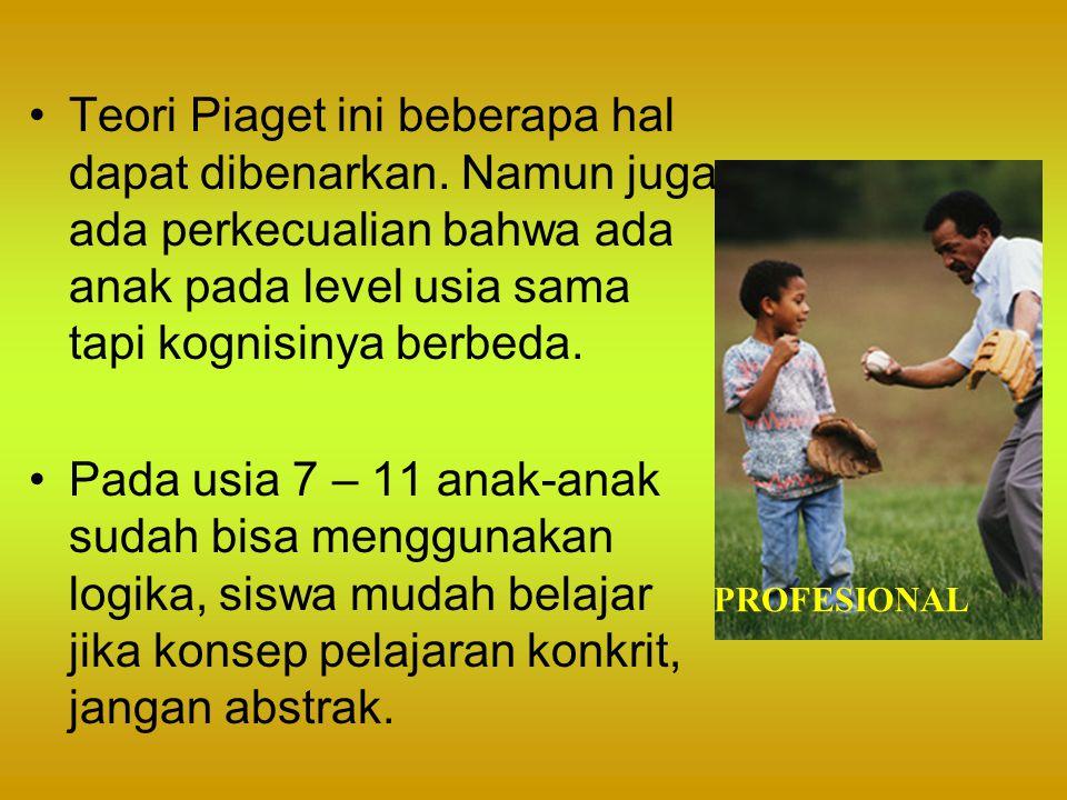 Teori Piaget ini beberapa hal dapat dibenarkan. Namun juga ada perkecualian bahwa ada anak pada level usia sama tapi kognisinya berbeda. Pada usia 7 –