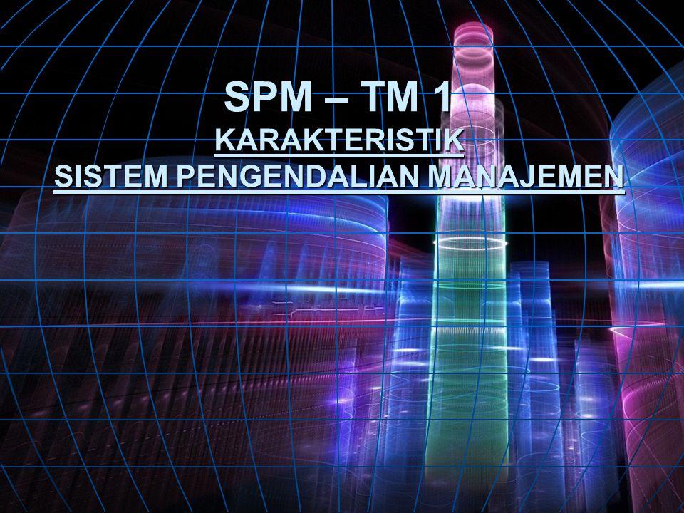 SPM – TM 1 KARAKTERISTIK SISTEM PENGENDALIAN MANAJEMEN
