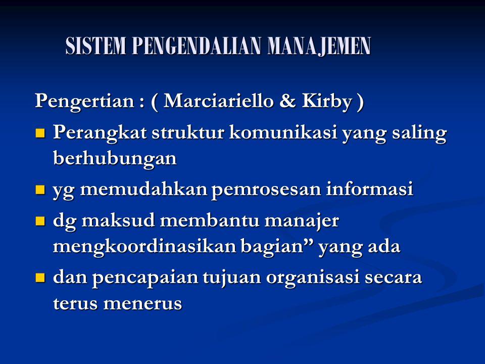 SISTEM PENGENDALIAN MANAJEMEN Pengertian : ( Marciariello & Kirby ) Perangkat struktur komunikasi yang saling berhubungan Perangkat struktur komunikas