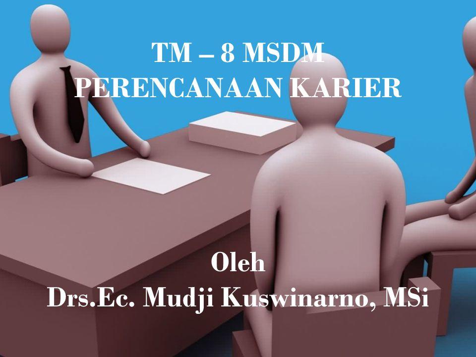 TM – 8 MSDM PERENCANAAN KARIER Oleh Drs.Ec. Mudji Kuswinarno, MSi