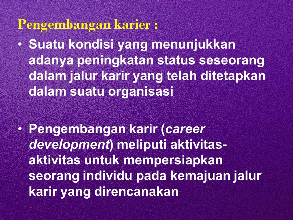 Pengembangan karier : Suatu kondisi yang menunjukkan adanya peningkatan status seseorang dalam jalur karir yang telah ditetapkan dalam suatu organisas