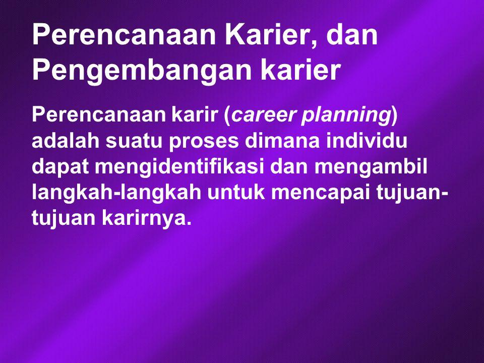 Perencanaan Karier, dan Pengembangan karier Perencanaan karir (career planning) adalah suatu proses dimana individu dapat mengidentifikasi dan mengambil langkah-langkah untuk mencapai tujuan- tujuan karirnya.