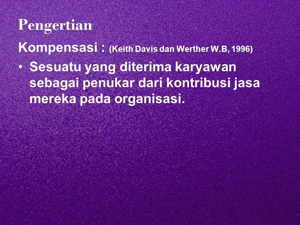 Pengertian Kompensasi : (Keith Davis dan Werther W.B, 1996) Sesuatu yang diterima karyawan sebagai penukar dari kontribusi jasa mereka pada organisasi.