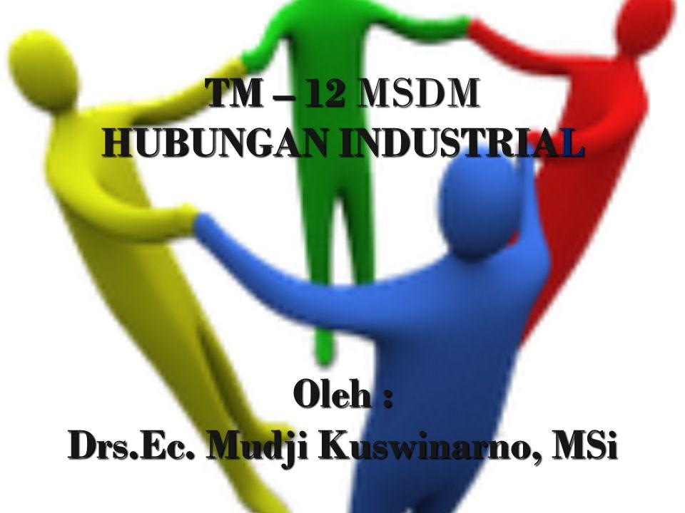 Pengertian Hubungan industrial : Suatu hubungan formal antara kelompok manajemen dan kelompok pekerja yang ada dalam suatu organisasi.