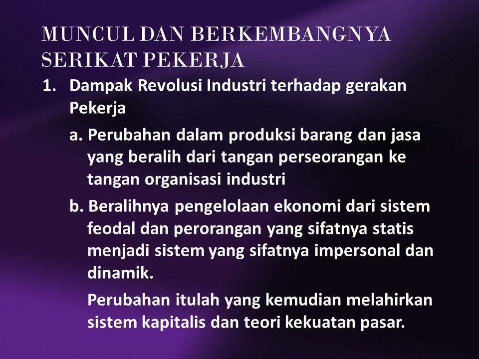 MUNCUL DAN BERKEMBANGNYA SERIKAT PEKERJA 1.Dampak Revolusi Industri terhadap gerakan Pekerja a. Perubahan dalam produksi barang dan jasa yang beralih