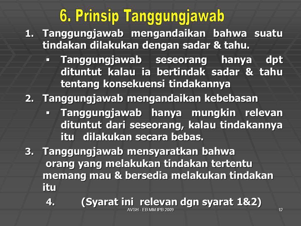 AVSH - EB MM IPB 200912 1. Tanggungjawab mengandaikan bahwa suatu tindakan dilakukan dengan sadar & tahu.  Tanggungjawab seseorang hanya dpt dituntut