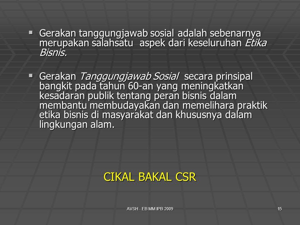 AVSH - EB MM IPB 200915  Gerakan tanggungjawab sosial adalah sebenarnya merupakan salahsatu aspek dari keseluruhan Etika Bisnis.  Gerakan Tanggungja