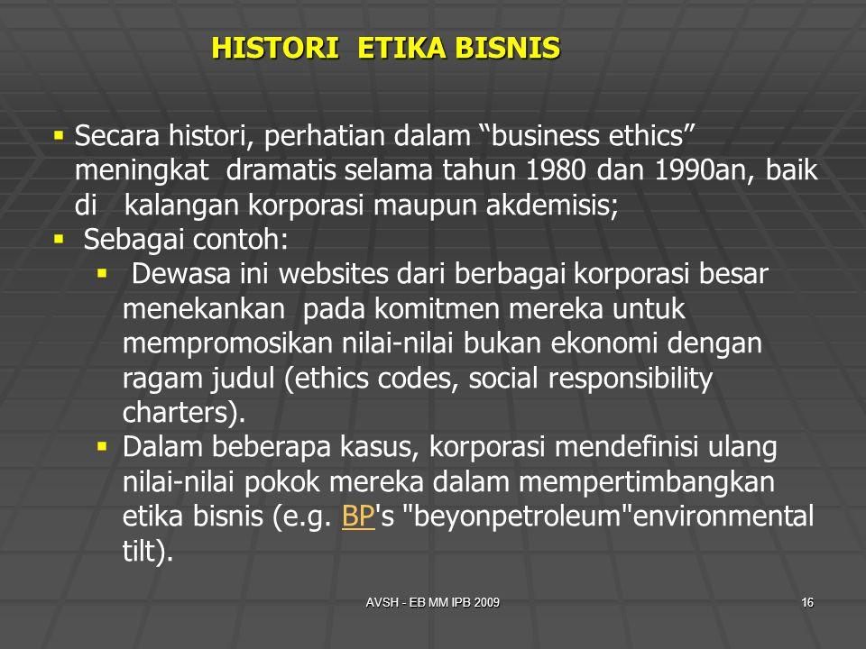 """AVSH - EB MM IPB 200916 HISTORI ETIKA BISNIS  Secara histori, perhatian dalam """"business ethics"""" meningkat dramatis selama tahun 1980 dan 1990an, baik"""