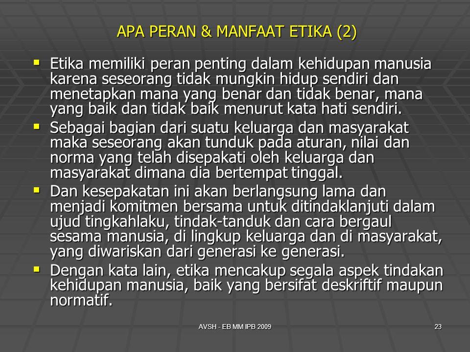 AVSH - EB MM IPB 200923 APA PERAN & MANFAAT ETIKA (2)  Etika memiliki peran penting dalam kehidupan manusia karena seseorang tidak mungkin hidup send