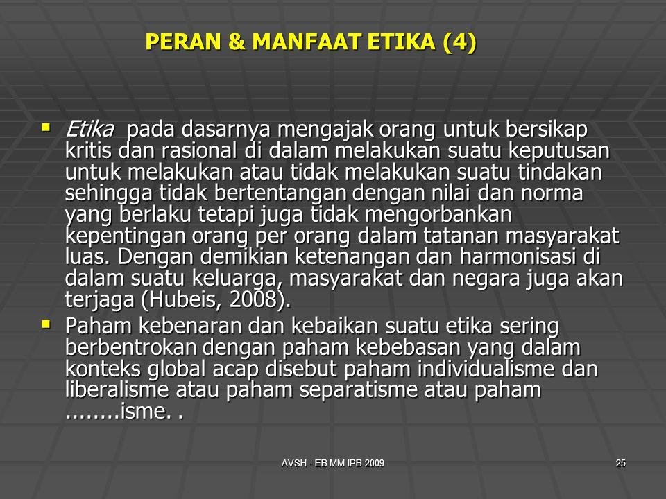 AVSH - EB MM IPB 200925 PERAN & MANFAAT ETIKA (4)  Etika pada dasarnya mengajak orang untuk bersikap kritis dan rasional di dalam melakukan suatu kep