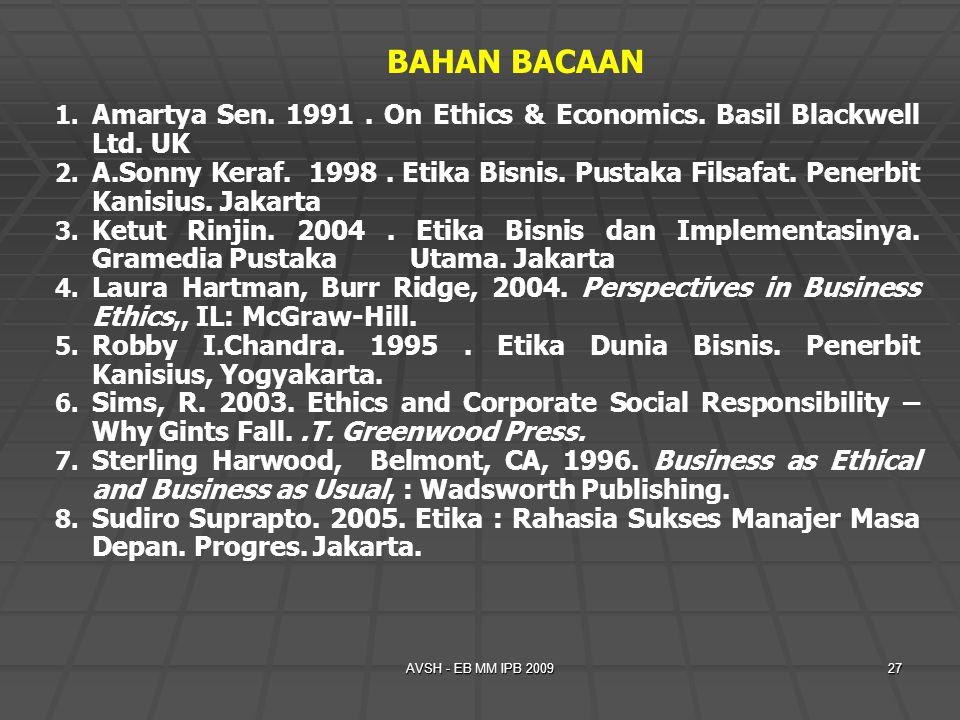 AVSH - EB MM IPB 200927 1. 1. Amartya Sen. 1991. On Ethics & Economics. Basil Blackwell Ltd. UK 2. 2. A.Sonny Keraf. 1998. Etika Bisnis. Pustaka Filsa