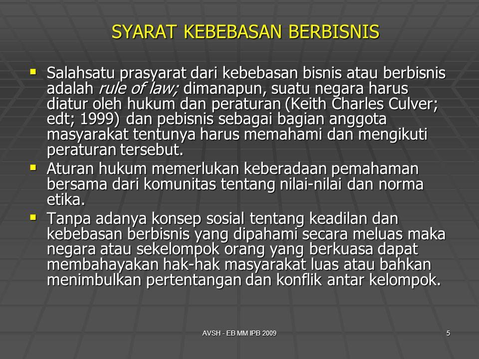 AVSH - EB MM IPB 20095 SYARAT KEBEBASAN BERBISNIS  Salahsatu prasyarat dari kebebasan bisnis atau berbisnis adalah rule of law; dimanapun, suatu nega
