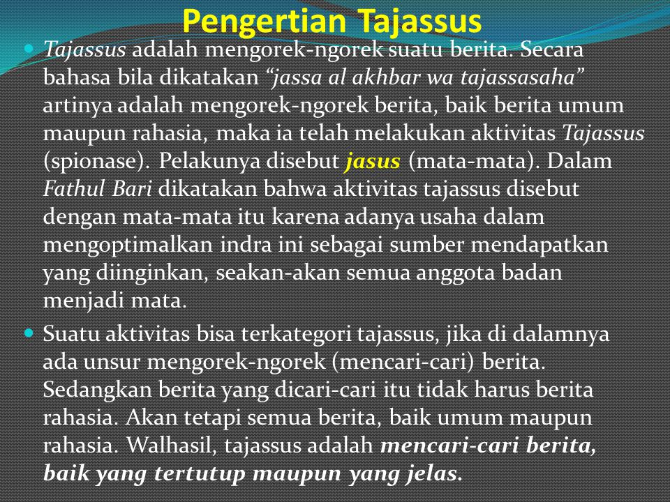 """Pengertian Tajassus Tajassus adalah mengorek-ngorek suatu berita. Secara bahasa bila dikatakan """"jassa al akhbar wa tajassasaha"""" artinya adalah mengore"""