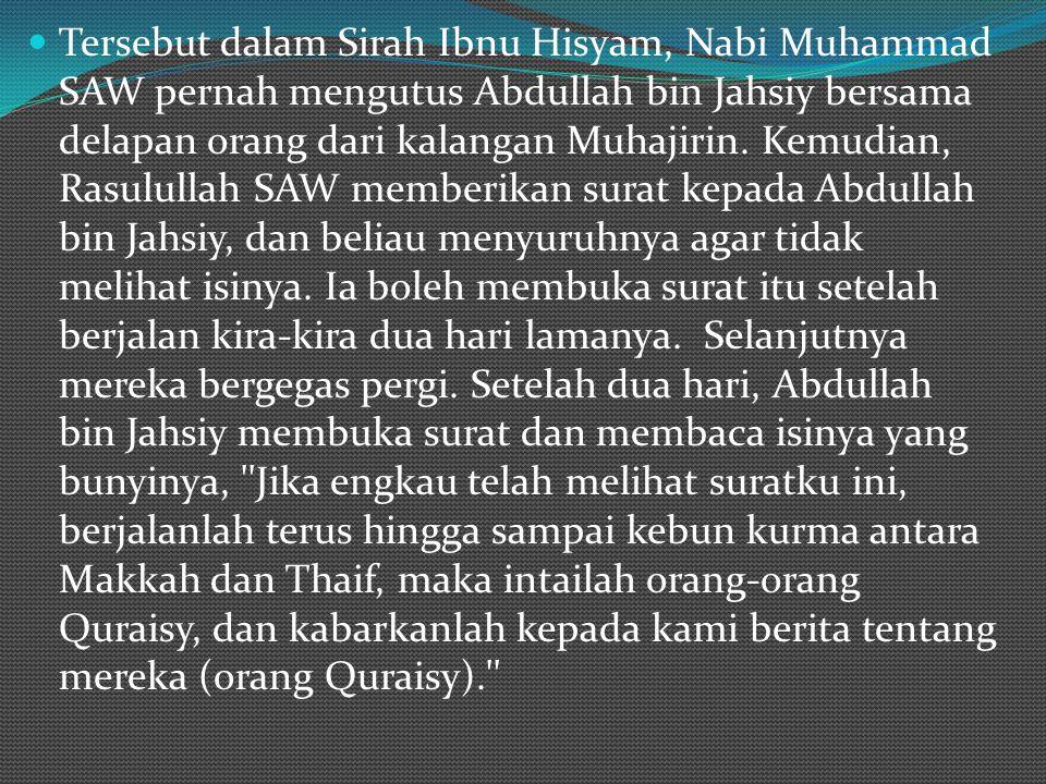 Tersebut dalam Sirah Ibnu Hisyam, Nabi Muhammad SAW pernah mengutus Abdullah bin Jahsiy bersama delapan orang dari kalangan Muhajirin. Kemudian, Rasul