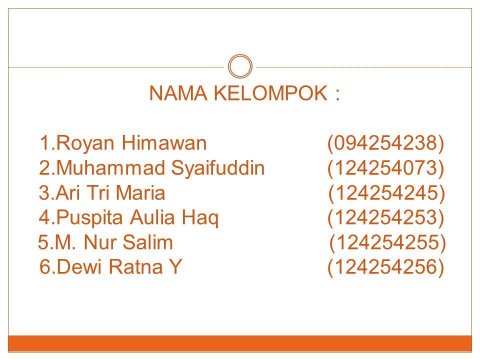 NAMA KELOMPOK : 1.Royan Himawan(094254238) 2.Muhammad Syaifuddin (124254073) 3.Ari Tri Maria (124254245) 4.Puspita Aulia Haq (124254253) 5.M. Nur Sali