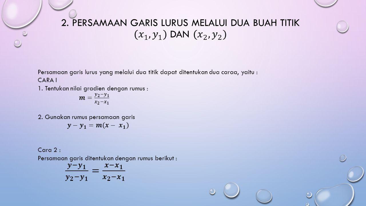 Contoh Soal : Tentukan persamaan garis yang melalui P (-2, 3) dan Q (1,4). Jawab :