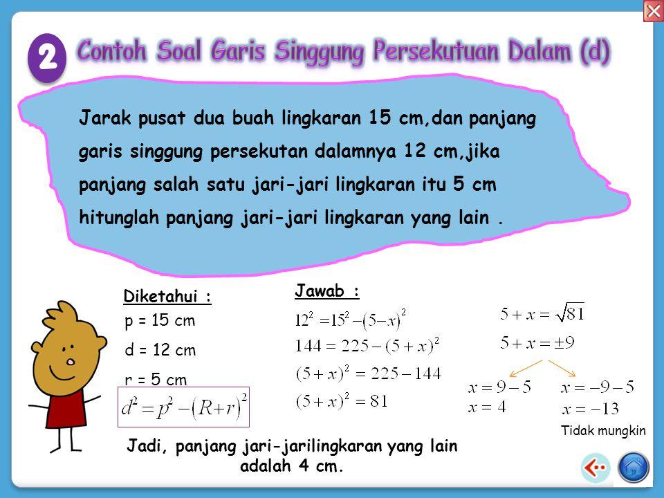 TT Tentukan panjang XY! Jawab : Diketahui: R = 4 cm r = 3 cm p = 25 cm Jadi, panjang XY sama dengan 24 cm. X L M Y 25cm 4cm 3cm 1 1