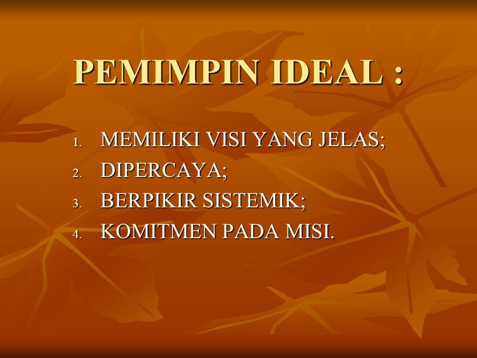 PEMIMPIN IDEAL : 1.MEMILIKI VISI YANG JELAS; 2. DIPERCAYA; 3.