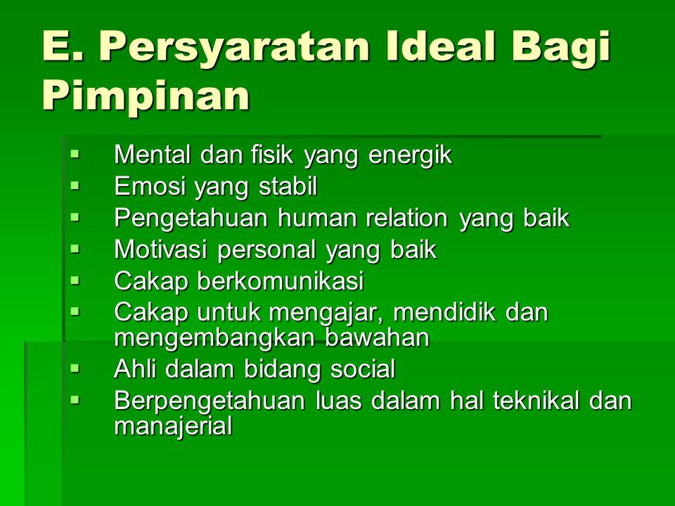 E. Persyaratan Ideal Bagi Pimpinan  Mental dan fisik yang energik  Emosi yang stabil  Pengetahuan human relation yang baik  Motivasi personal yang