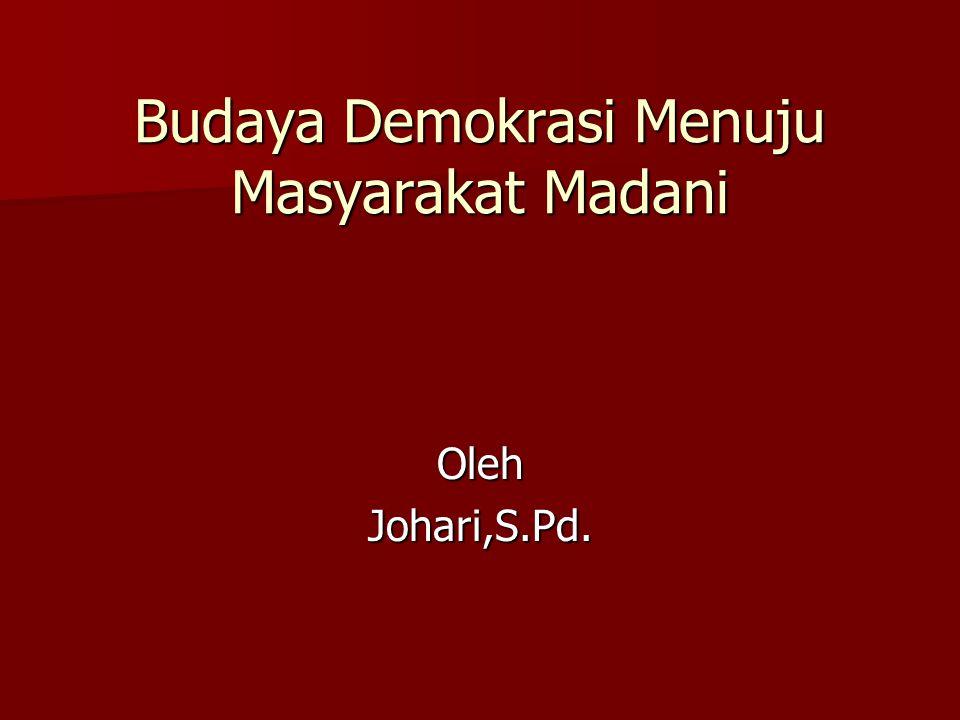 Budaya Demokrasi Menuju Masyarakat Madani OlehJohari,S.Pd.