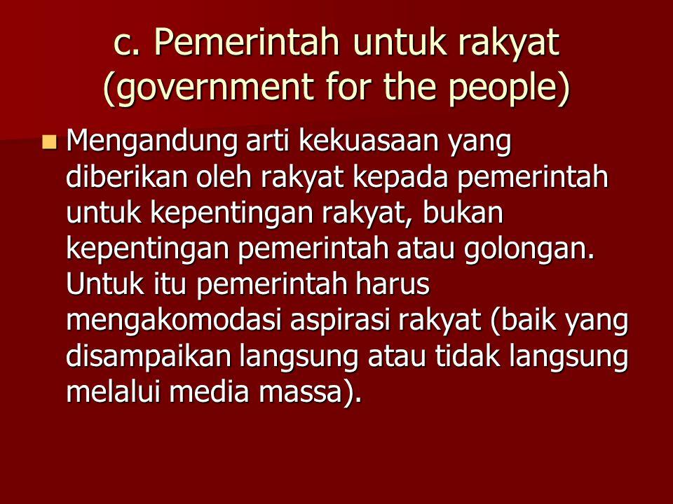 b. Pemerintahan oleh rakyat (government by the people) Mengandung arti suatu pemerintahan menjalankan kekuasaan atas nama rakyat, bukan atas dorongan