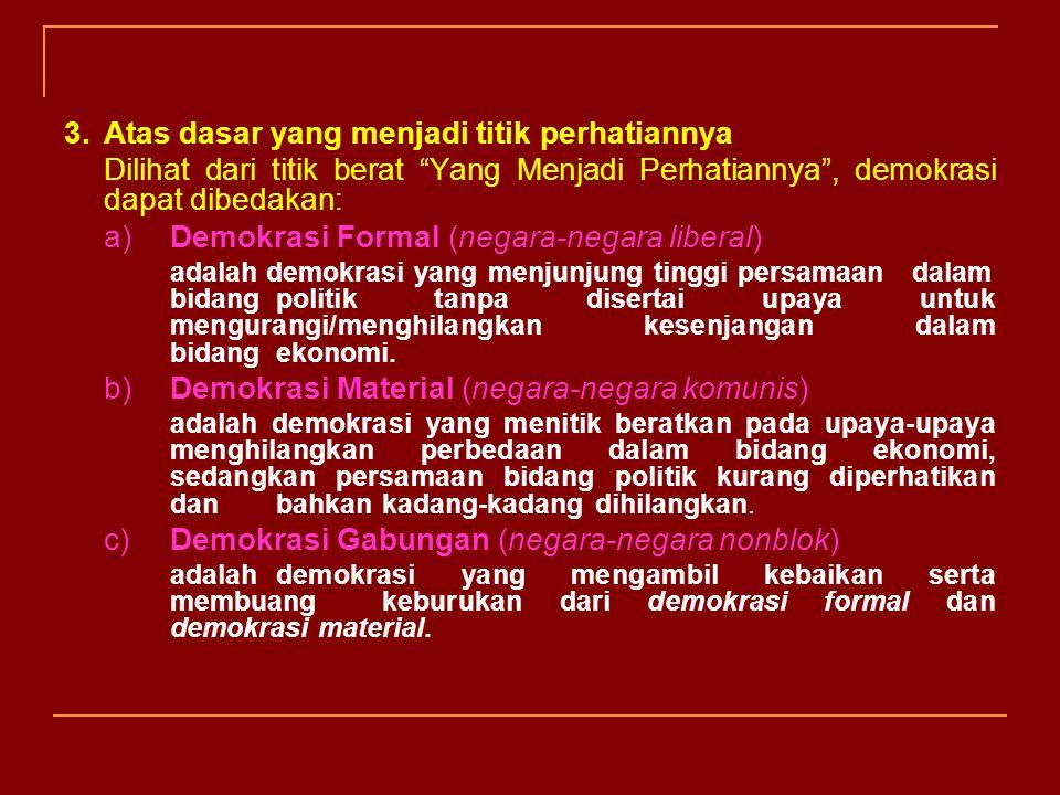 2.Atas Dasar Prinsip Ideologi Berdasarkan paham ini terdapat dua bentuk demokrasi, yakni: 1)Demokrasi Konstitusional Demokrasi konstitusional adalah d