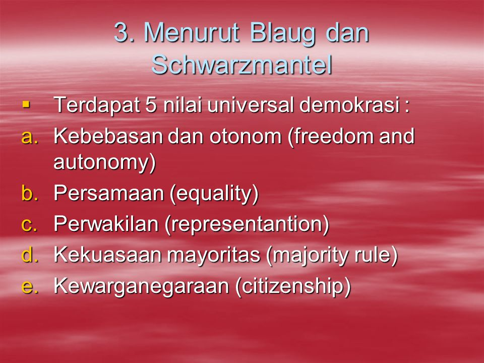 Prinsip-prinsip demokrasi menurut ahli 1.Masykuri Abdillah; prinsip demokrasi terdiri atas prinsip persamaan, kebebasan dan pluralisme 2.Robert A. Dah