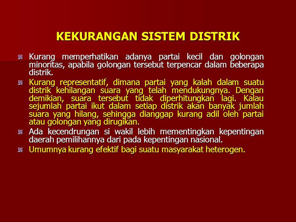 KELEBIHAN SISTEM DISTRIK Karena kecilnya distrik, maka wakil yang terpilih dapat dikenal oleh penduduk distrik itu, hubungannya dengan penduduk distri