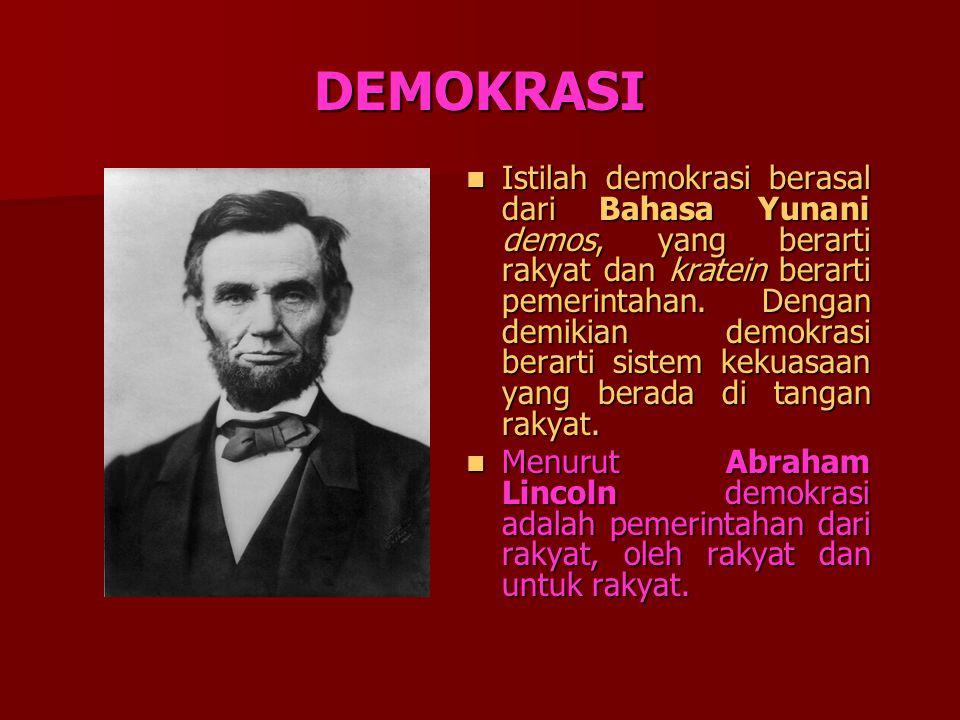 DEMOKRASI Istilah demokrasi berasal dari Bahasa Yunani demos, yang berarti rakyat dan kratein berarti pemerintahan.