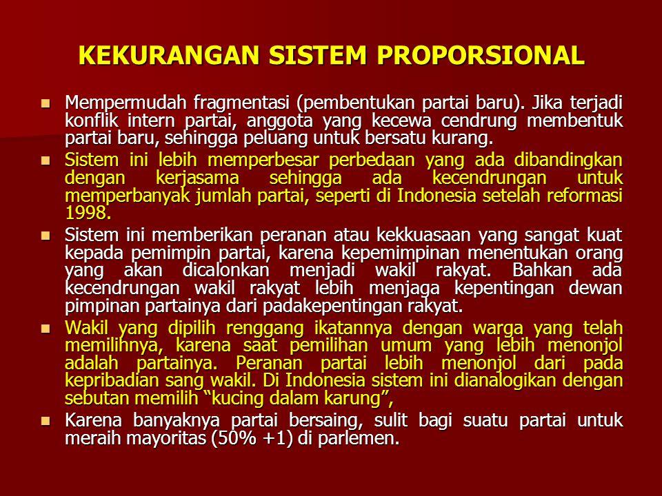 KELEBIHAN SISTEM PROPORSIONAL Sistem Proporsional dianggap lebih demokratis, dalam arti lebih egalitarian, karena asas one man one vote dilaksanakan s