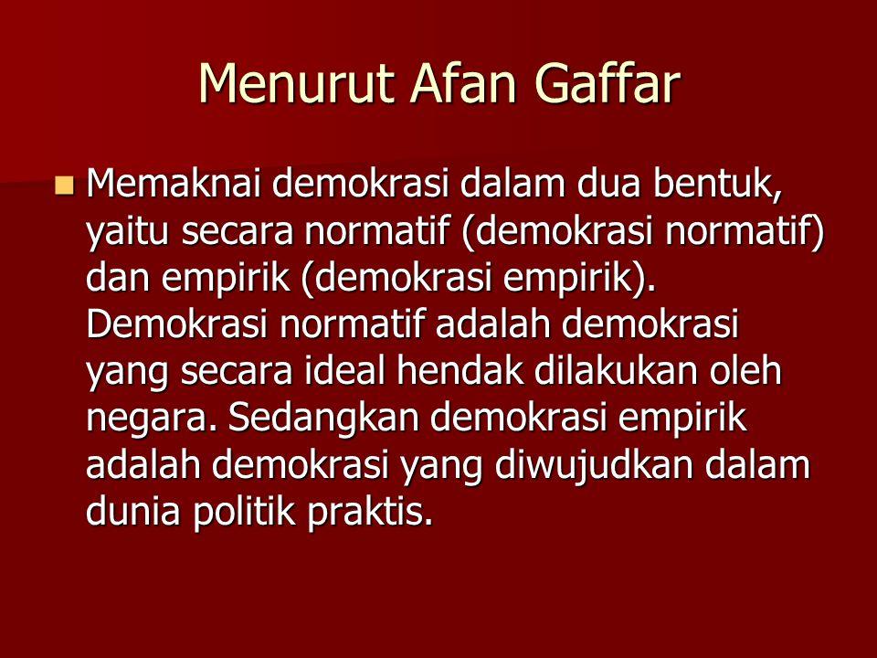Menurut Afan Gaffar Memaknai demokrasi dalam dua bentuk, yaitu secara normatif (demokrasi normatif) dan empirik (demokrasi empirik).