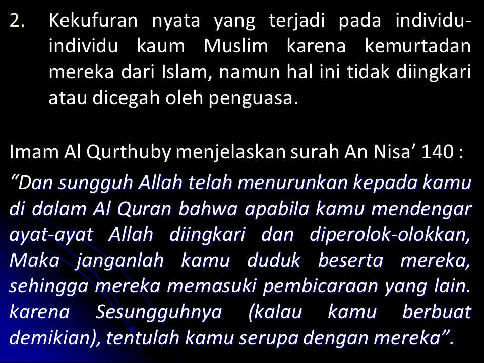 2. 2.Kekufuran nyata yang terjadi pada individu- individu kaum Muslim karena kemurtadan mereka dari Islam, namun hal ini tidak diingkari atau dicegah